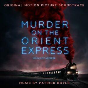 آهنگ فیلم قتل در قطار سریع السیر شرق Murder On The Orient Express